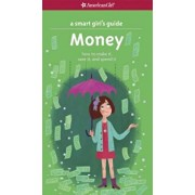 A Smart Girl's Guide: Money: How to Make It, Save It, and Spend It, Paperback/Nancy Holyoke