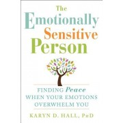 The Emotionally Sensitive Person: Finding Peace When Your Emotions Overwhelm You, Paperback