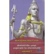 Amintirile unui aspirant la eternitate Vol 1 - Ramakantha