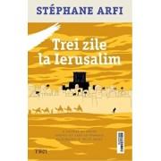 Trei zile la Ierusalim/Stephane Arfi