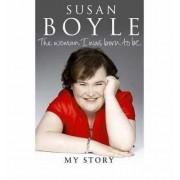 The Woman I Was Born to Be: My Story Susan Boyle Autobiography