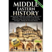 Middle Eastern History: History of the Middle East: Melting Pot - Holy Wars & Holy Cities - From the Sumerians to the Ottoman Empire and Today, Paperback/Raymond C. Nelson