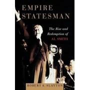 Empire Statesman: The Rise and Redemption of Al Smith, Paperback/Robert A. Slayton