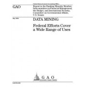Gao-04-548 Data Mining: Federal Efforts Cover a Wide Range of Uses
