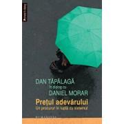 Dan Tapalaga in dialog cu Daniel Morar. Pretul adevarului - Un procuror in lupta cu sistemul/Dan Tapalaga, Daniel Morar