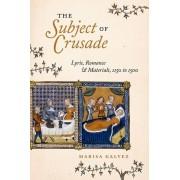 The Subject of Crusade Lyric Romance and Materials 1150 to 1500 par Marisa Galvez