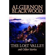 The Lost Valley and Other Stories by Algernon Blackwood, Fiction, Fantasy, Horror, Classics, Hardcover/Algernon Blackwood