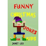 Funny Christmas Jokes for Kids: Joke Book for Boys and Girls Children' Laugh-Out-Loud Try Not Laugh Challenge for Ages 3-4-5-6-7-8-9-10-12-14, Paperback/Janet Leo
