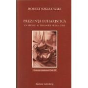 Prezenta euharistica. Un studiu al teologiei dezvaluirii/Robert Sokolowsky