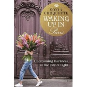 Waking Up in Paris. Overcoming Darkness in the City of Light, Paperback/Sonia Choquette