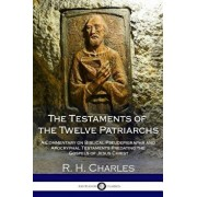 The Testaments of the Twelve Patriarchs: A Commentary on Biblical Pseudepigrapha and Apocryphal Testaments Predating the Gospels of Jesus Christ, Paperback/R. H. Charles