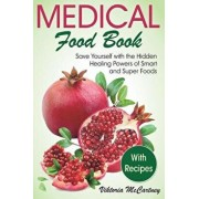 Medical Food Book with Recipes: Life-Changing Foods for Your Healthy Life! Hidden Healing Powers of Super Foods. (Best Foods for Brain Health, for Hea, Paperback/Viktoria McCartney