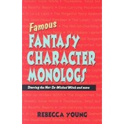 Famous Fantasy Character Monologs: Starring the Not-So-Wicked Witch and More, Paperback/Rebecca Young