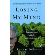Losing My Mind: An Intimate Look at Life with Alzheimer's, Paperback/Thomas DeBaggio