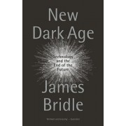 New Dark Age: Technology and the End of the Future, Paperback/James Bridle