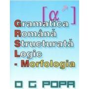 Gramatica romana structurata logic Morfologia - O.G. Popa
