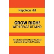 Grow Rich!: With Peace of Mind - How to Earn All the Money You Need and Enrich Every Part of Your Life, Paperback/Napoleon Hill
