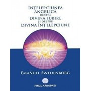 Intelepciunea Angelica despre Divina Iubire si despre Divina Intelepciune/Emanuel Swedenborg