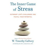 Inner Game of Stress - Outsmart Life's Challenges and Fulfill Your Potential (Gallwey W Timothy)(Cartonat) (9781400067916)