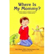 Where Is My Mommy?: Coping When a Parent Leaves (and Doesn't Come Back), Paperback