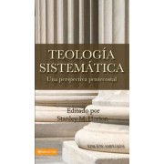 Teologia Sistematica: Una Perspectiva Pentecostal = Systematic Theology