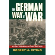The German Way of War: From the Thirty Years' War to the Third Reich