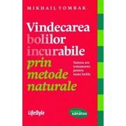 Vindecarea bolilor incurabile prin metode naturale/Mikhail Tombak
