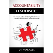 Accountability Leadership: How Great Leaders Build a High Performance Culture of Accountability and Responsibility, Paperback/Dianne Worrall