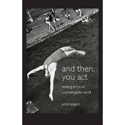 And Then You Act by Anne Bogart