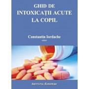 Ghid de intoxicatii acute la copil/Constantin Iordache