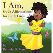 I Am: God's Affirmations for Little Girls, Hardcover/Belinda N. Mays