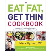 The Eat Fat, Get Thin Cookbook: More Than 175 Delicious Recipes for Sustained Weight Loss and Vibrant Health, Hardcover