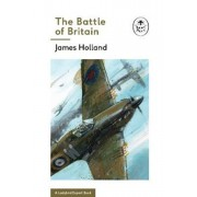 Battle of Britain: Book 2 of the Ladybird Expert History of, Hardcover/James Holland