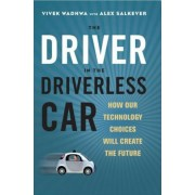 The Driver in the Driverless Car: How Our Technology Choices Will Create the Future, Hardcover