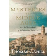 Mysteries of the Middle Ages: And the Beginning of the Modern World, Paperback