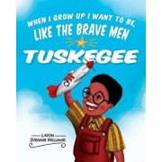 When I Grow Up I Want to Be, Like the Brave Men of Tuskegee, Paperback/Lavon Stennis Williams
