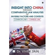 Insight into China through Comparative Law Analysis of Invisible Factors and Contexts - Common Law v. Chinese Law, Hardcover/Dr Vivek Jain