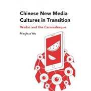 Chinese New Media Cultures in Transition: Weibo and the Carnivalesque, Hardcover/Minghua Wu