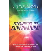 Experiencing the Supernatural: How to Saturate Your Life with the Power and Presence of God, Paperback/Messianic Rabbi Schneider