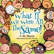 What If We Were All the Same!: A Children's Book about Ethnic Diversity and Inclusion, Paperback/C. M. Harris