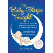 The Baby Sleeps Tonight: Your Infant Sleeping Through the Night by 9 Weeks (Yes, Really!), Paperback