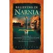 Believing in Narnia: A Kid's Guide to Unlocking the Secret Symbols of Faith in C.S. Lewis' the Chronicles of Narnia, Paperback/Natalie Gillespie