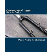 Construction of Lugged Bicycle Forks, Paperback/Marc-Andre R. Chimonas