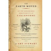 The Earth Moved: On the Remarkable Achievements of Earthworms, Paperback/Amy Stewart