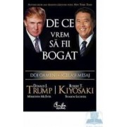 De ce vrem sa fii bogat - Donald J. Trump Robert T. Kiyosaki