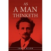 As a Man Thinketh: The Original Classic about Law of Attraction That Inspired the Secret, Paperback/James Allen