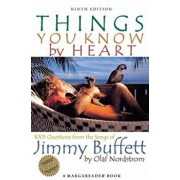 Things You Know by Heart: 1001 Questions from the Songs of Jimmy Buffett, Paperback/Olaf Nordstrom