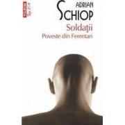 Soldatii. Poveste din Ferentari - Adrian Schiop