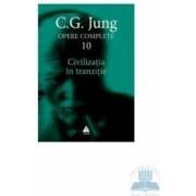 Opere complete 10 - Civilizatia In Tranzitie - C.G. Jung