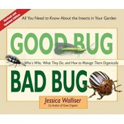 Good Bug Bad Bug: Who's Who, What They Do, and How to Manage Them Organically (All You Need to Know about the Insects in Your Garden), Paperback/Jessica Walliser